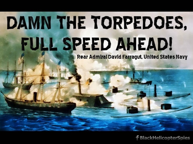 Image result for full speed ahead and damn the torpedoes